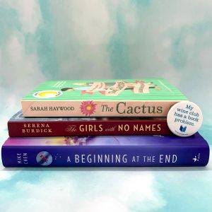 The Cactus by Sarah Haywood, The Girls with No Names by Serena Burdick and A Beginning at the End by Mike Chen