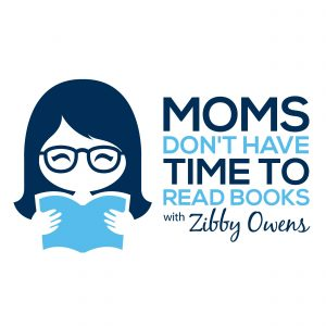 Moms Don't Have Time to Read Books with Zibby Owens