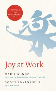 Joy at Work by Marie Kondo and Scott Sonenshein