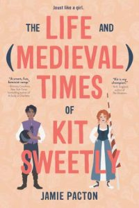 The Life and (Medieval) Times of Kit Sweetly by Jamie Pacton