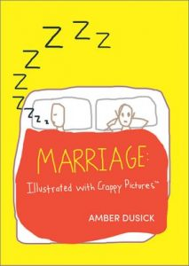 Marriage: Illustrated with Crappy Pictures by Amber Dusick