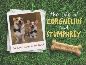 The Life of Corgnelius and Stumphrey by Susie Brooks