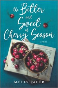 The Bitter and Sweet of Cherry Season by Molly Fader