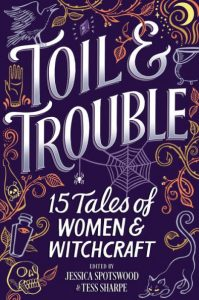 Toil & Trouble by Jessica Spotswood and Tess Sharpe