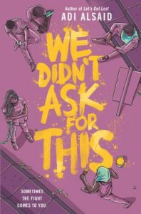 We Didn't Ask for This by Adi Alsaid